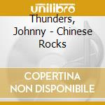 Thunders, Johnny - Chinese Rocks cd musicale di Johnny Thunders