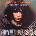 Thunders, Johnny - Belfast Rocks cd musicale di Johnny Thunders
