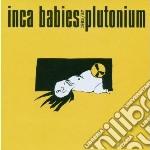 Inca Babies - Plutonium cd musicale di Babies Inca