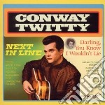 Twitty, Conway - Next In Line / Darling You Know I Wouldn cd musicale di Conway Twitty