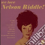 Riddle, Nelson - We Love Nelson Riddle cd musicale di Nelson Riddle
