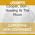 Cooper, Don - Howling At The Moon cd musicale di Don Cooper