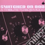 SWITCHED ON BOB - A TRIBUTE TO BOB MOOG   cd musicale di Artisti Vari