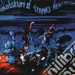 Strange new flesh cd musicale di Ii Colosseum