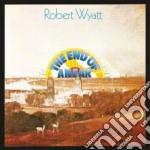 Robert Wyatt - The End Of An Ear cd musicale di Robert Wyatt