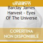 Barclay James Harvest - Eyes Of The Universe cd musicale di Barclay james harves