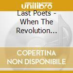 Last Poets - When The Revolution Comes cd musicale di Poets Last
