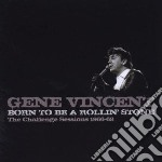 Gene Vincent - Born To Be A Rollin' Stone cd musicale di Gene Vincent