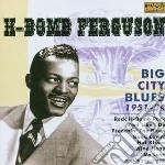 H-Bomb Ferguson - Big City Blues 1951-1954 cd musicale di H BOMB FERGUSON