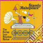 Stavely Makepeace - Scrap Iron Rhythm Revue cd musicale di Makepeace Stavely