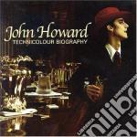 John Howard - Technicolour Biography cd musicale di John Howard
