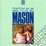 Mason - Starting As We Mean To Go On cd musicale di MASON