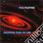 Fair Weather - Beginning From An End cd musicale di Weather Fair