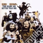 Bond And Brown - Two Heads Are Better Than One cd musicale di Bond and brown