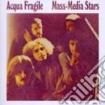 Acqua Fragile - Mass-Media Stars cd musicale di Fragile Acqua