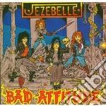 Jezebel - Bad Attitude cd musicale di JEZEBEL