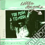 Little Angels - Too Posh To Mosh cd musicale di Angels Little