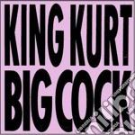 King Kurt - Big Cock cd musicale di Kurt King