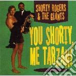 Shorty Rogers & The Giants - You Shorty, Me Tarzan! cd musicale di Shorty & gia Rogers
