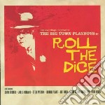 Big Town Playboys - Roll The Dice cd musicale di BIG TOWN PLAYBOYS