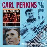 Carl Perkins - Whole Lotta Shakin' / On Top cd musicale di Carl Perkins