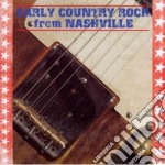 Early Country Rock From Nashville cd musicale di Artisti Vari