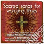 SACRED SONGS FOR WORRYING TIMES           cd musicale di Artisti Vari