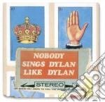 NOBODY SINGS DYLAN LIKEDYLAN AS GOOD AS   cd musicale di Artisti Vari