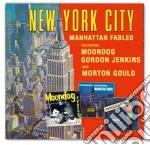 Moondog/jenkins/goul - New York City - Manhattan Fables cd musicale di MOONDOG/JENKINS/GOUL