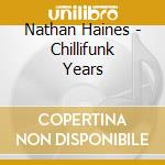 THE CHILLIFUNK YEARS cd musicale di HAINES NATHAN