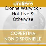 HOT! LIVE AND OTHERWISE cd musicale di WARWICK DIONNE