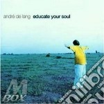 Educate your soul cd musicale di De lang andre'