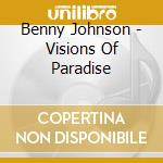 Benny Johnson - Visions Of Paradise cd musicale di JOHNSON BENNY