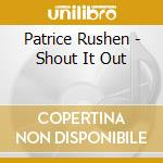 Patrice Rushen - Shout It Out cd musicale di Patrice Rushen