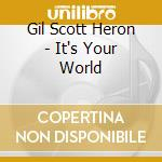 Gil Scott Heron - It`S Your World cd musicale di Gil Scott-heron