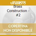 Brass Construction - #2 cd musicale di Construction Brass