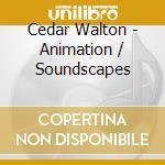 Cedar Walton - Animation/Soundscapes cd musicale di Cedar Walton