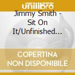 Jimmy Smith - Sit On It/Unfinished Business cd musicale di Jimmy Smith
