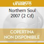 NORTHERN SOUL 2007  (2 CD) cd musicale di ARTISTI VARI