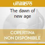 The dawn of new age cd musicale