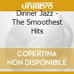 DINNER JAZZ - THE SMOOTHEST HITS cd musicale di SHAKATAK