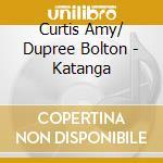 Curtis Amy/ Dupree Bolton - Katanga cd musicale di Amy c. & bolton s.