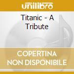 Various - Titanic - A Tribute cd musicale di Artisti Vari