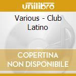 Various - Club Latino cd musicale di Artisti Vari