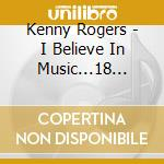 Kenny Rogers - I Believe In Music...18 Songs cd musicale di Kenny Rogers