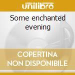 Some enchanted evening cd musicale di Dean Martin