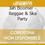 Reggae & ska jah boomer cd musicale di Artisti Vari