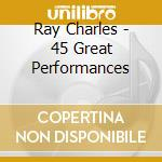 Ray Charles - 45 Great Performances cd musicale