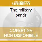 The military bands cd musicale di Artisti Vari