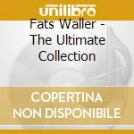 Fats Waller - The Ultimate Collection cd musicale di Fats Walle